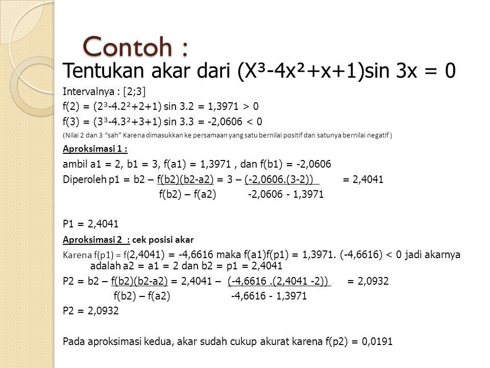 Contoh : Tentukan akar dari (X³-4x²+x+1)sin 3x = 0 Intervalnya : [2;3]